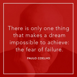 "alt=""There is only one thing that makes a dream impossible to achieve: the fear of failure."""